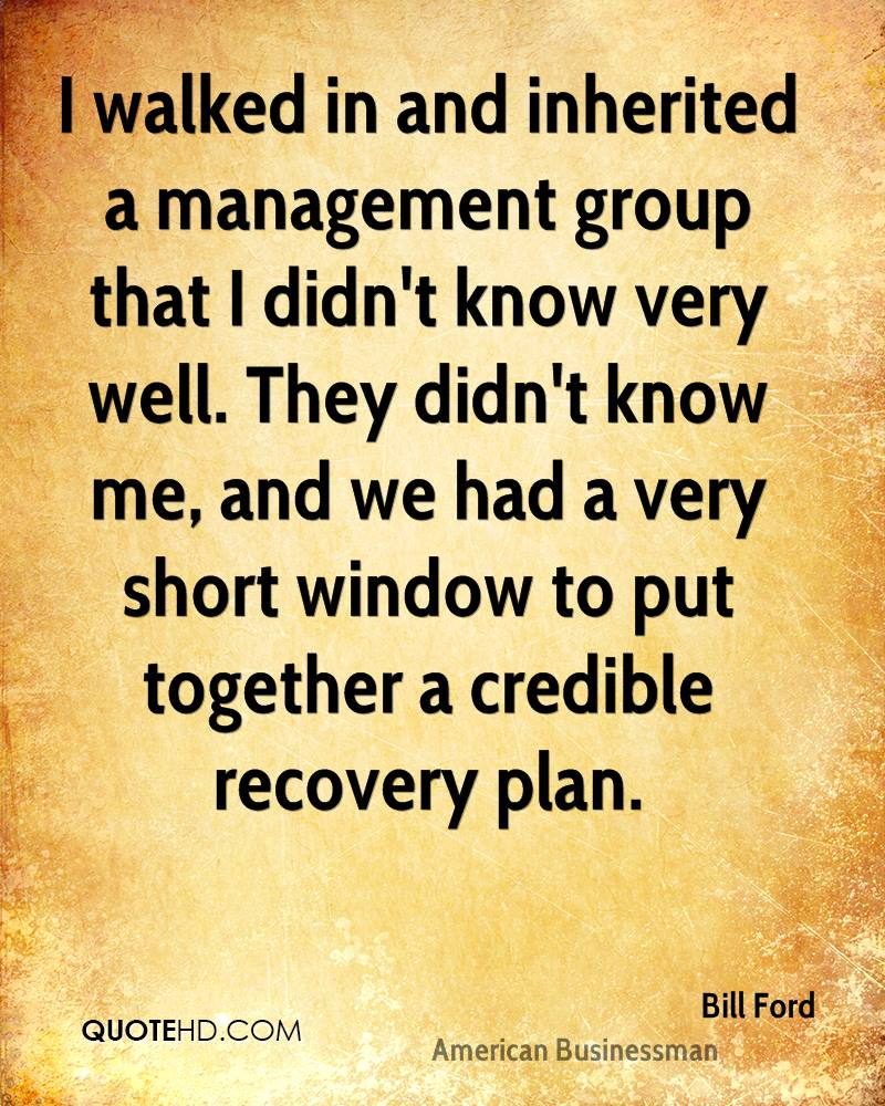 I walked in and inherited a management group that I didn't know very well. They didn't know me, and we had a very short window to put together a credible recovery plan.