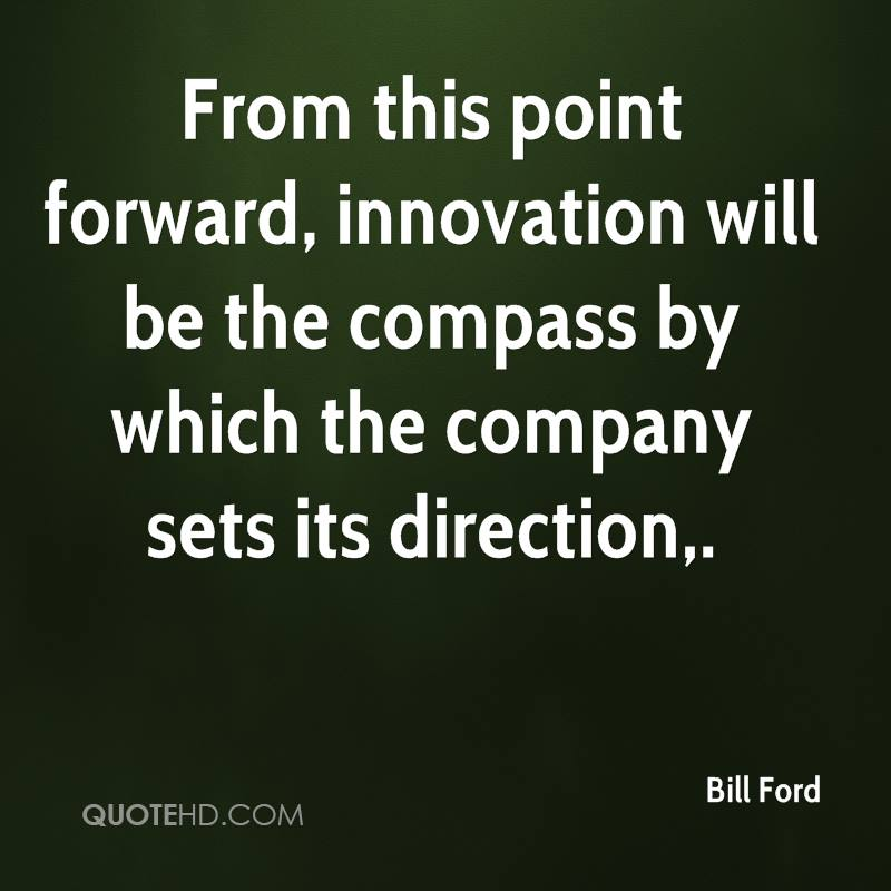 From this point forward, innovation will be the compass by which the company sets its direction.