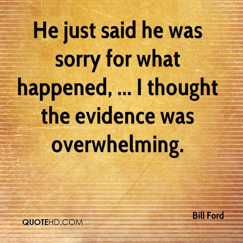 He just said he was sorry for what happened, ... I thought the evidence was overwhelming.