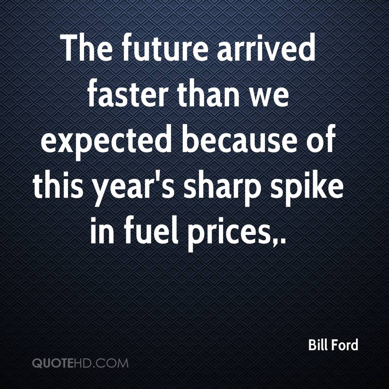 The future arrived faster than we expected because of this year's sharp spike in fuel prices.