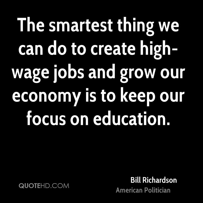 The smartest thing we can do to create high-wage jobs and grow our economy is to keep our focus on education.