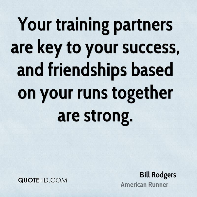 Your training partners are key to your success, and friendships based on your runs together are strong.
