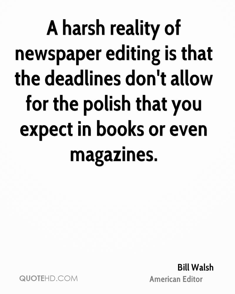 A harsh reality of newspaper editing is that the deadlines don't allow for the polish that you expect in books or even magazines.