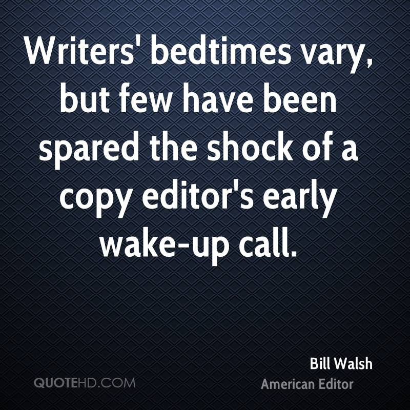 Writers' bedtimes vary, but few have been spared the shock of a copy editor's early wake-up call.