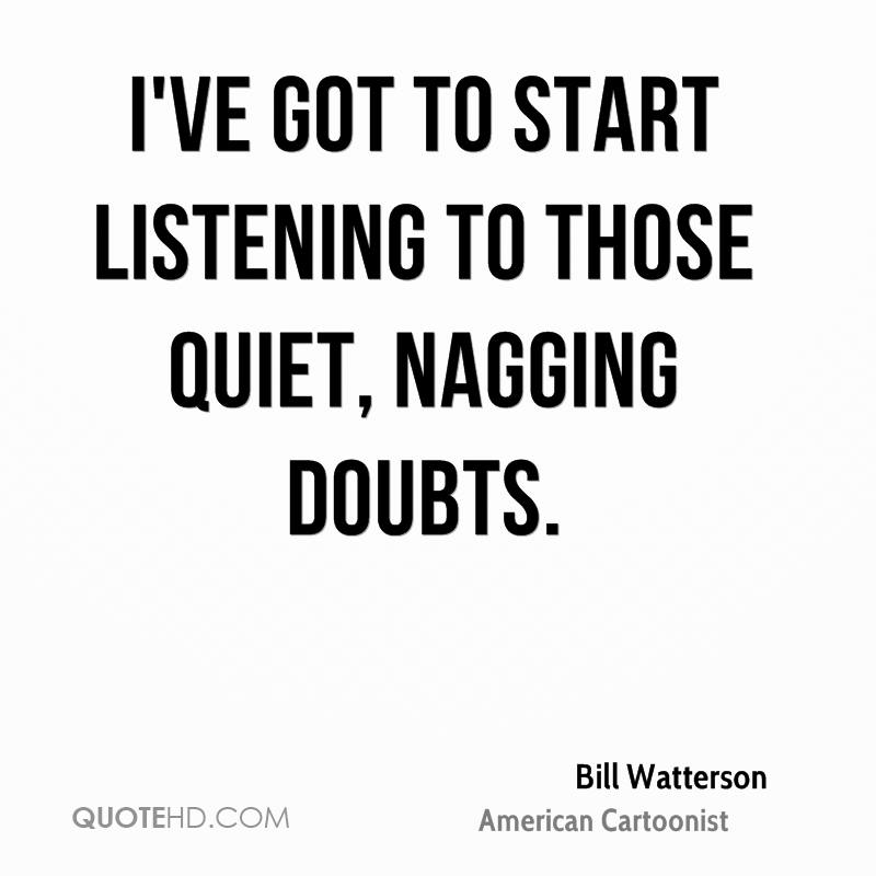 I've got to start listening to those quiet, nagging doubts.