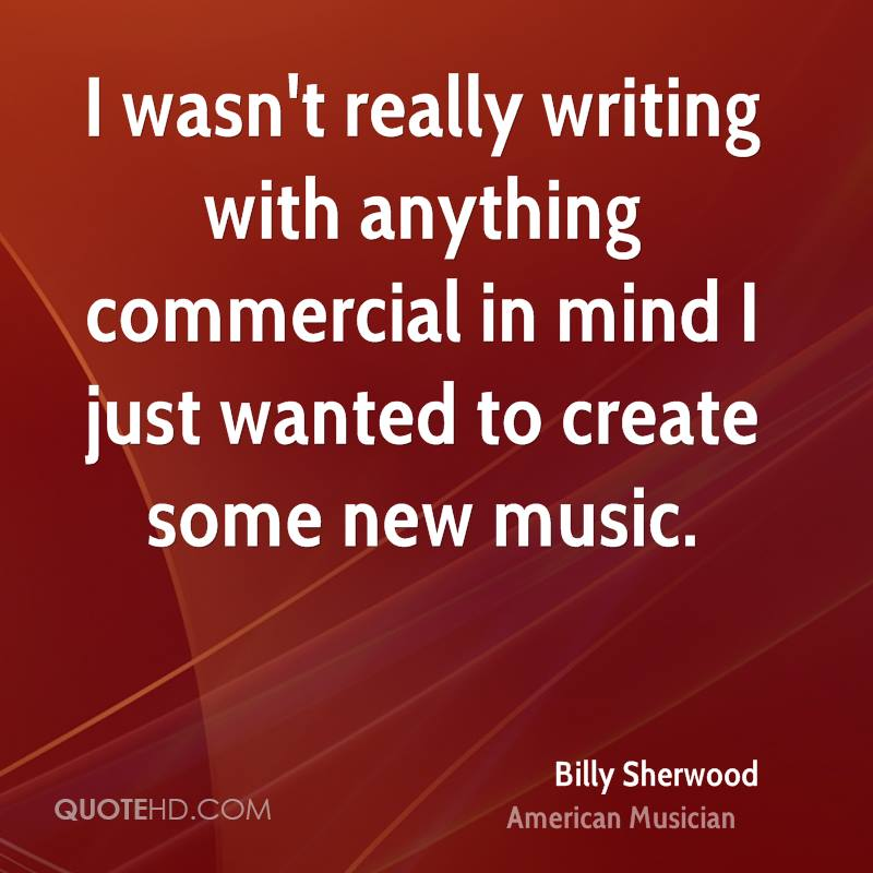 I wasn't really writing with anything commercial in mind I just wanted to create some new music.