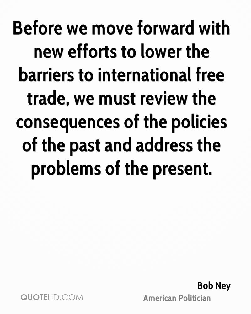Before we move forward with new efforts to lower the barriers to international free trade, we must review the consequences of the policies of the past and address the problems of the present.