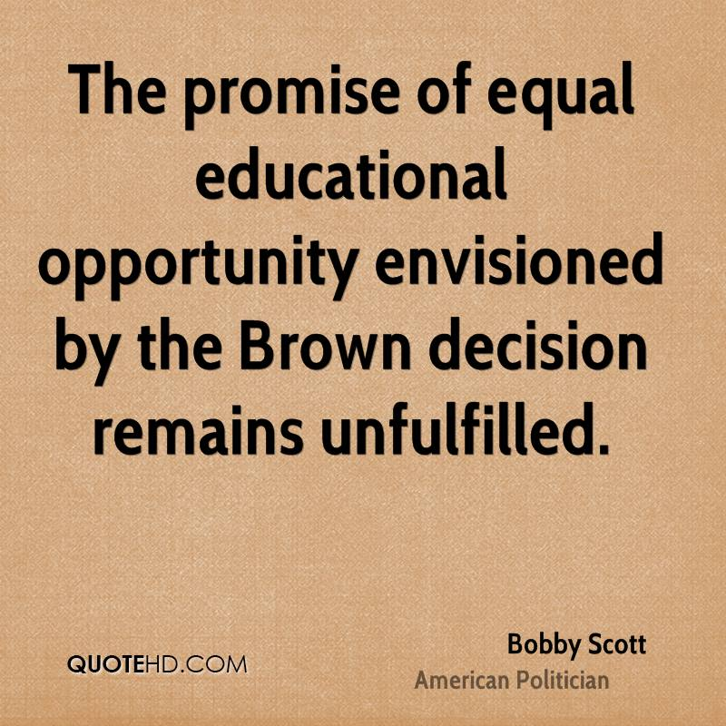education equal opportunity At the core of our efforts - with brown as our foundation - must be the  establishment of the principle that equal educational opportunity means an equal .
