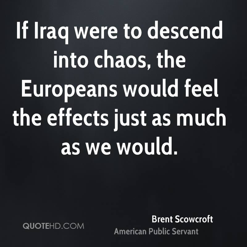 If Iraq were to descend into chaos, the Europeans would feel the effects just as much as we would.