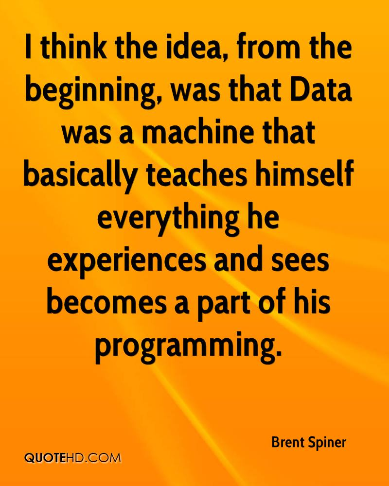 I think the idea, from the beginning, was that Data was a machine that basically teaches himself everything he experiences and sees becomes a part of his programming.