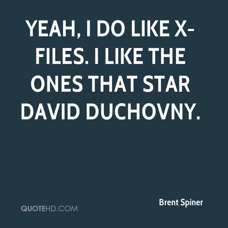 Yeah, I do like X-Files. I like the ones that star David Duchovny.