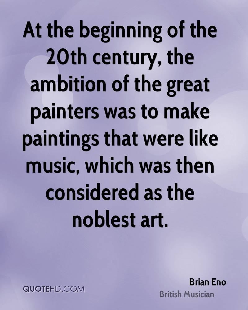 At the beginning of the 20th century, the ambition of the great painters was to make paintings that were like music, which was then considered as the noblest art.