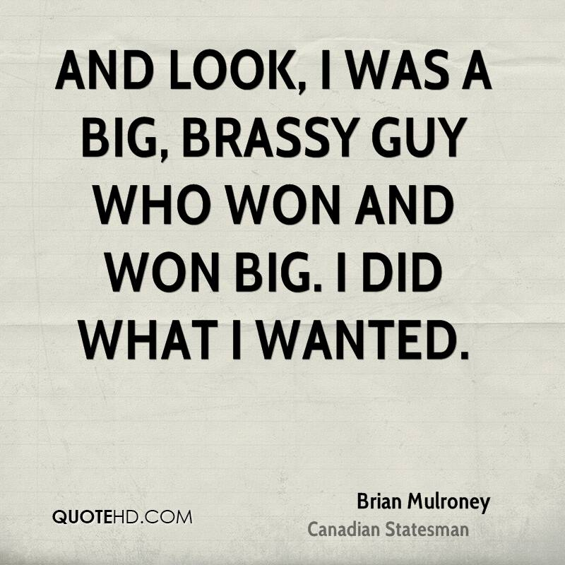 And look, I was a big, brassy guy who won and won big. I did what I wanted.
