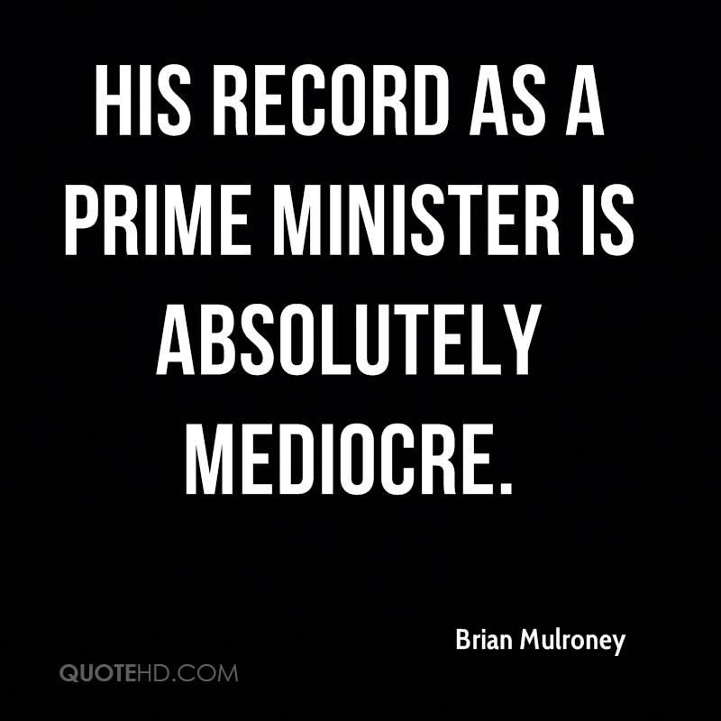 his record as a prime minister is absolutely mediocre.