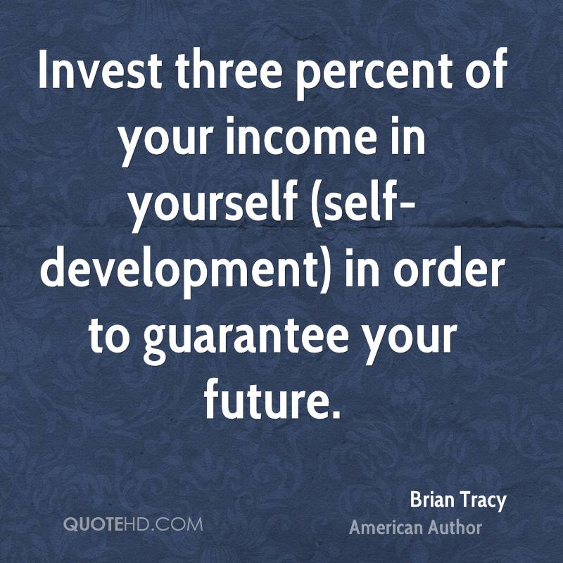 Invest three percent of your income in yourself (self-development) in order to guarantee your future.