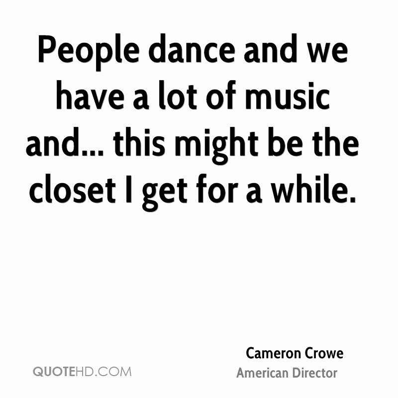 People dance and we have a lot of music and... this might be the closet I get for a while.