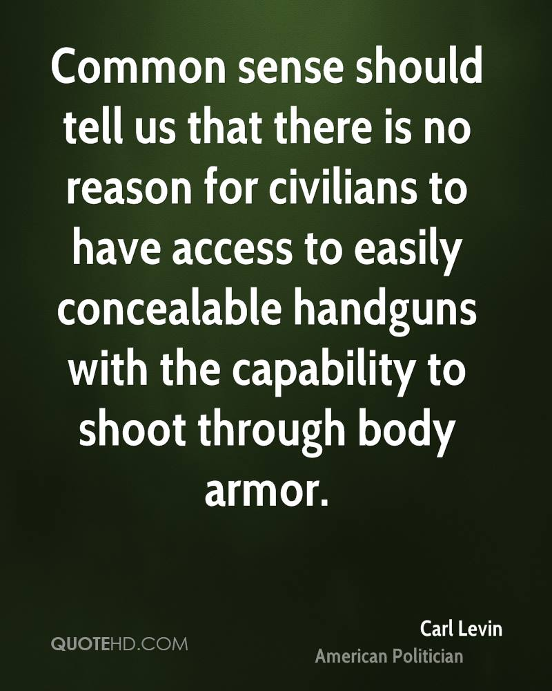 Common sense should tell us that there is no reason for civilians to have access to easily concealable handguns with the capability to shoot through body armor.