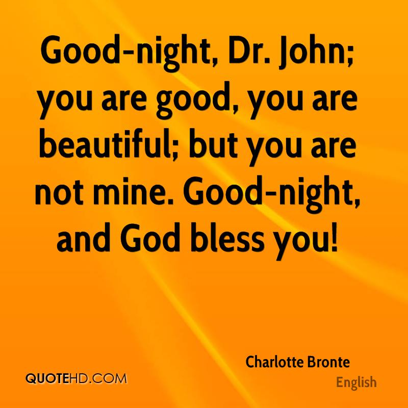 Good-night, Dr. John; you are good, you are beautiful; but you are not mine. Good-night, and God bless you!
