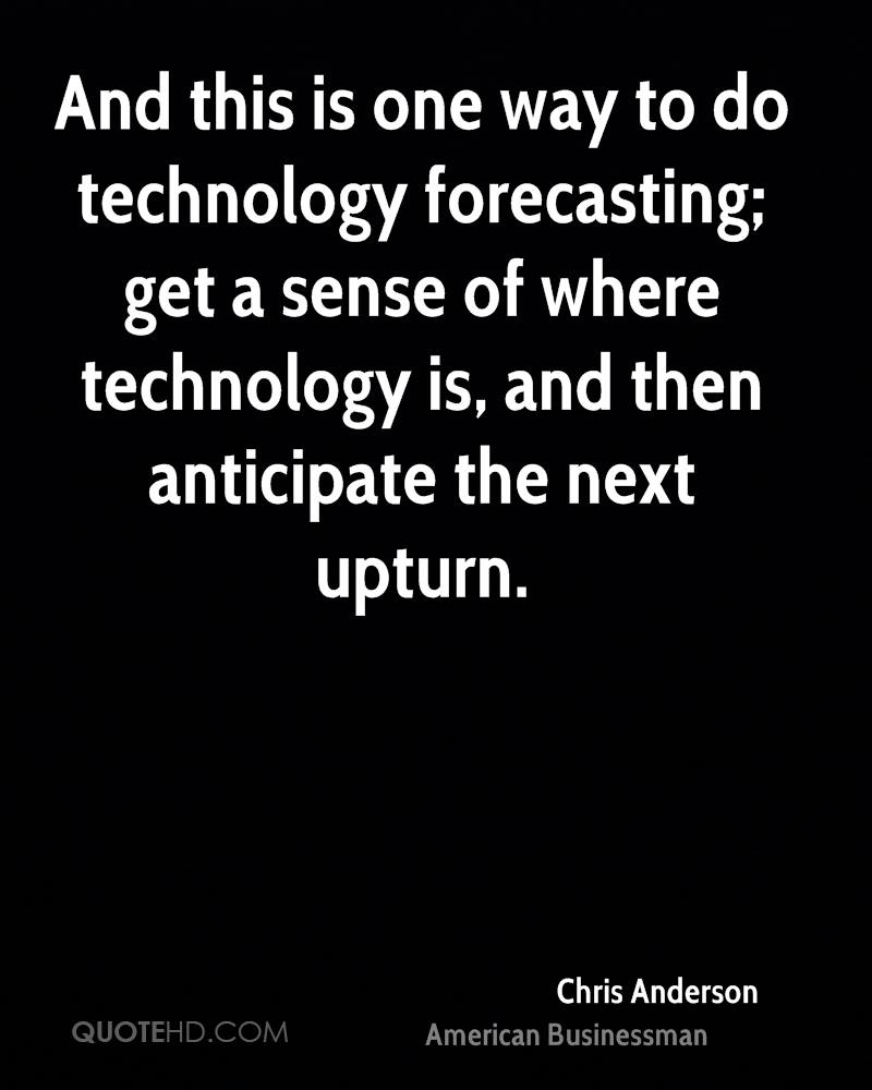 And this is one way to do technology forecasting; get a sense of where technology is, and then anticipate the next upturn.