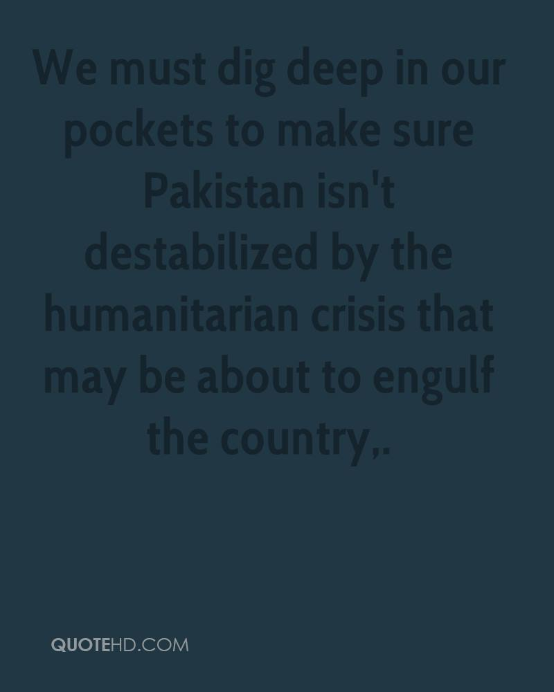 We must dig deep in our pockets to make sure Pakistan isn't destabilized by the humanitarian crisis that may be about to engulf the country.
