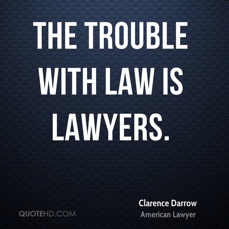 The trouble with law is lawyers.