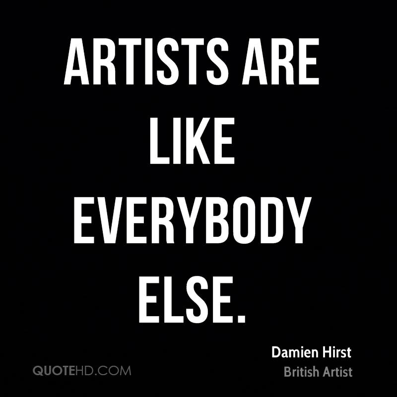 Artists are like everybody else.