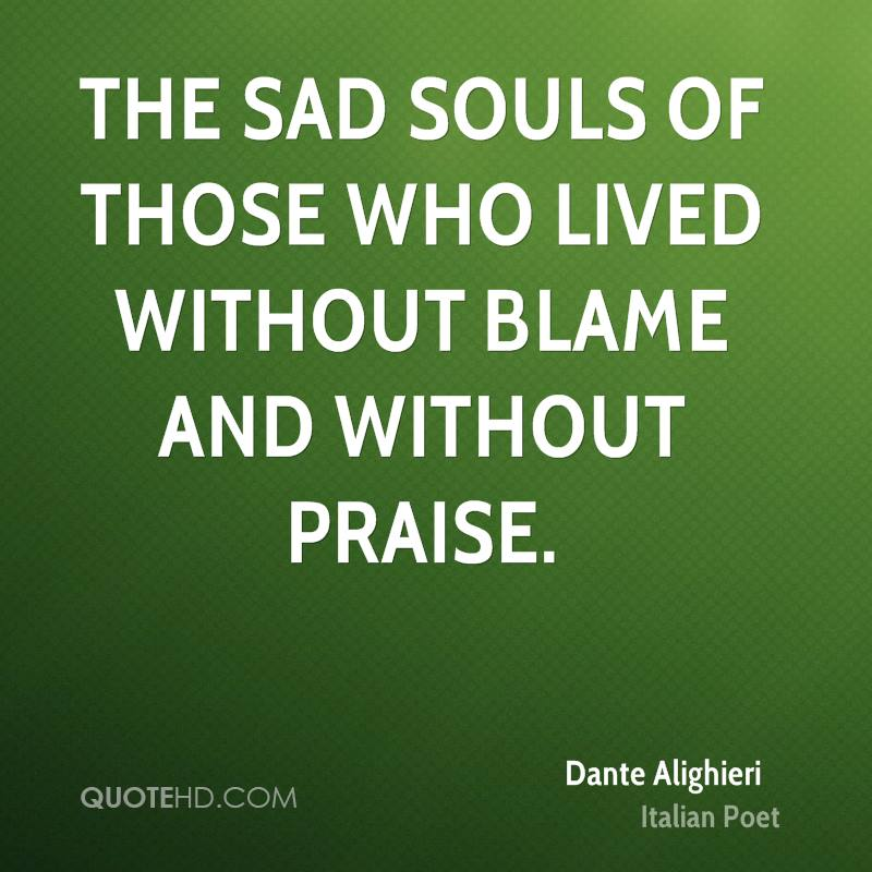 The sad souls of those who lived without blame and without praise.