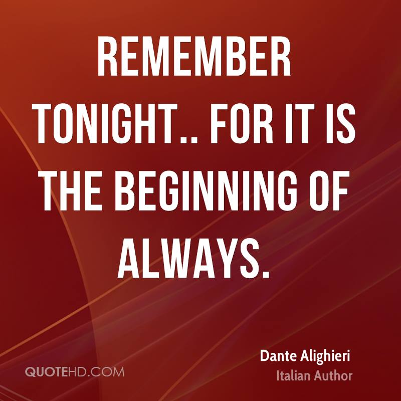 Remember tonight.. for it is the beginning of always.