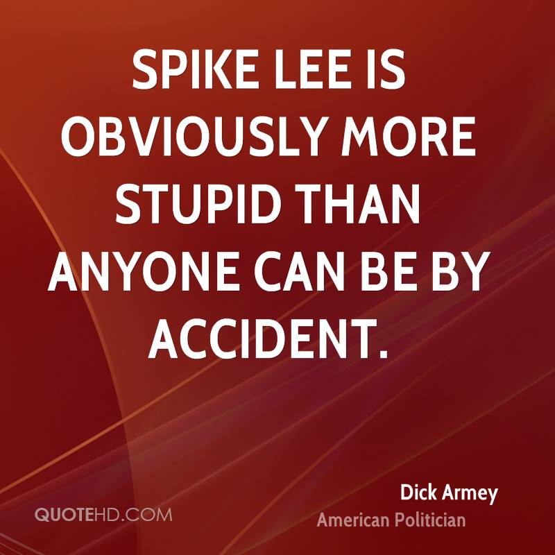 Spike Lee is obviously more stupid than anyone can be by accident.