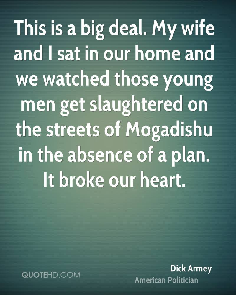 This is a big deal. My wife and I sat in our home and we watched those young men get slaughtered on the streets of Mogadishu in the absence of a plan. It broke our heart.