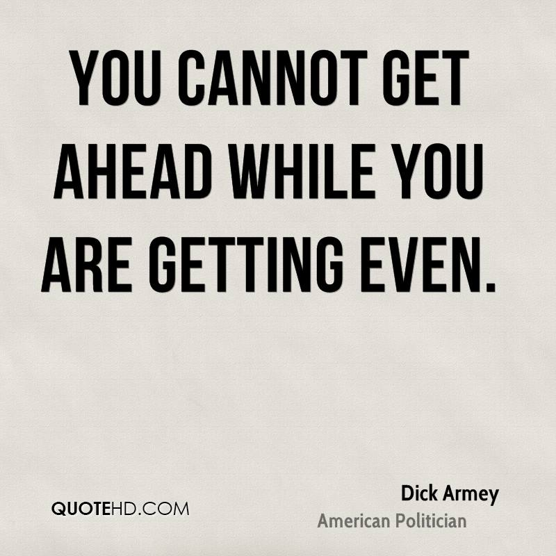 You cannot get ahead while you are getting even.