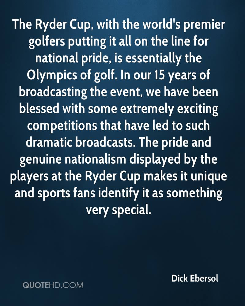 The Ryder Cup, with the world's premier golfers putting it all on the line for national pride, is essentially the Olympics of golf. In our 15 years of broadcasting the event, we have been blessed with some extremely exciting competitions that have led to such dramatic broadcasts. The pride and genuine nationalism displayed by the players at the Ryder Cup makes it unique and sports fans identify it as something very special.