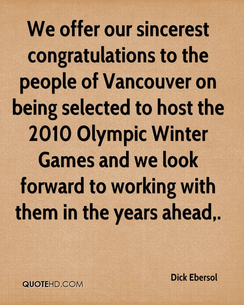 We offer our sincerest congratulations to the people of Vancouver on being selected to host the 2010 Olympic Winter Games and we look forward to working with them in the years ahead.
