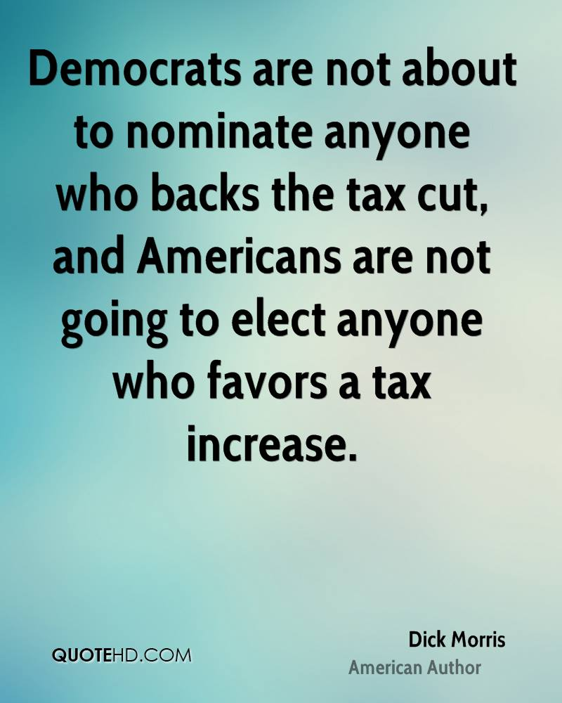 Democrats are not about to nominate anyone who backs the tax cut, and Americans are not going to elect anyone who favors a tax increase.