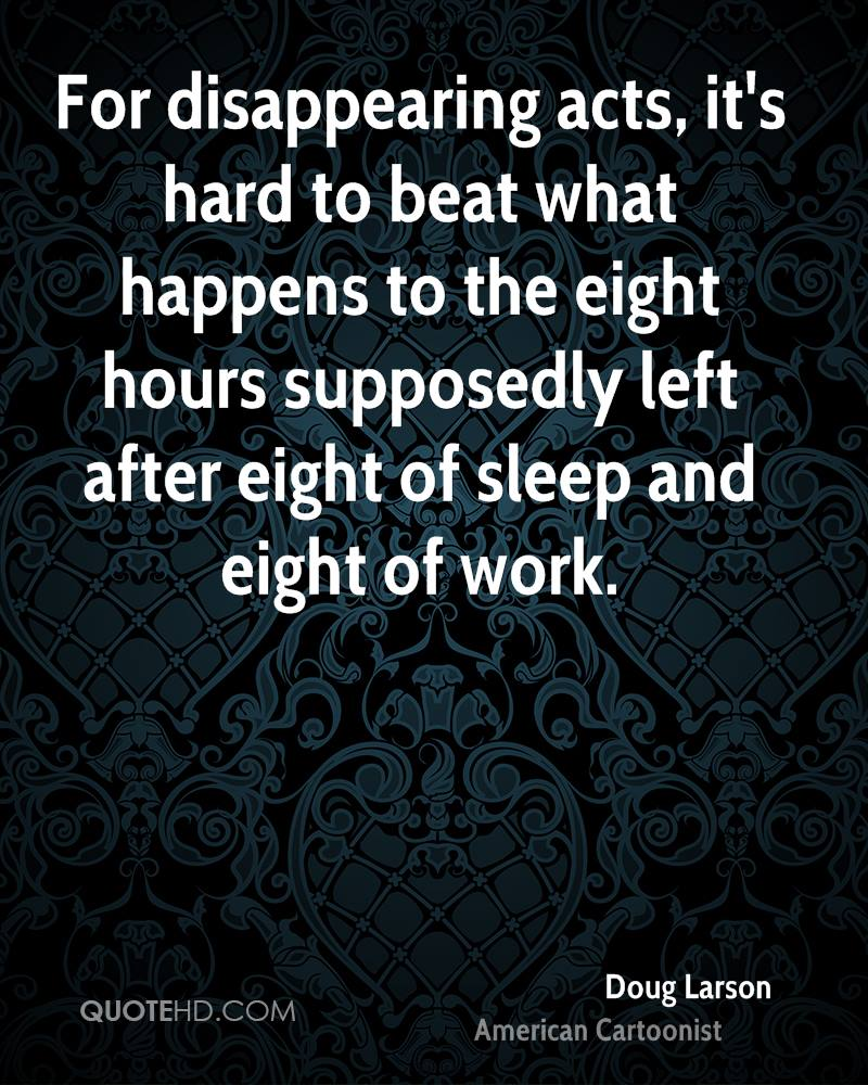 For disappearing acts, it's hard to beat what happens to the eight hours supposedly left after eight of sleep and eight of work.