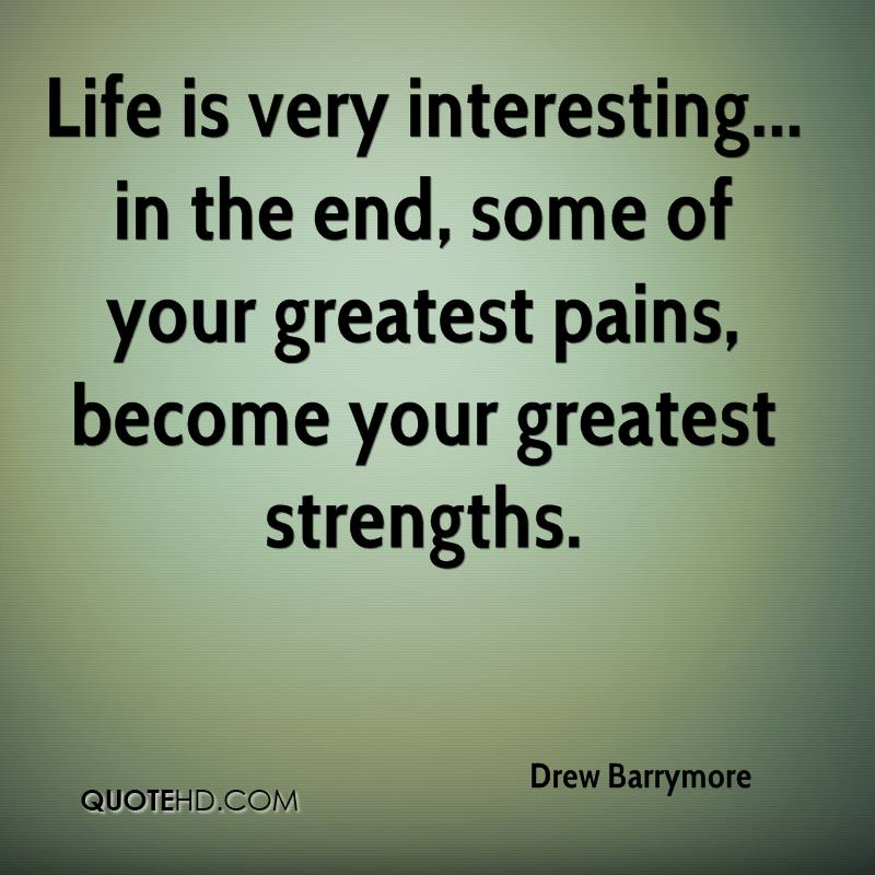 Life Is Very Interesting... In The End, Some Of Your Greatest Pains