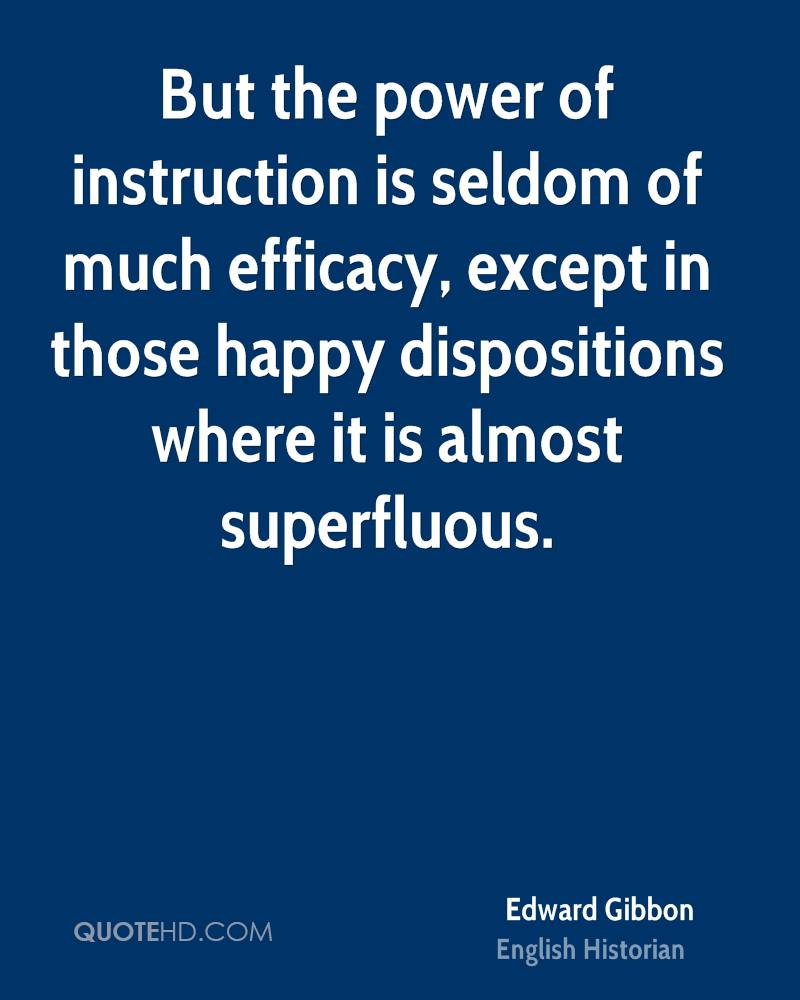 But the power of instruction is seldom of much efficacy, except in those happy dispositions where it is almost superfluous.