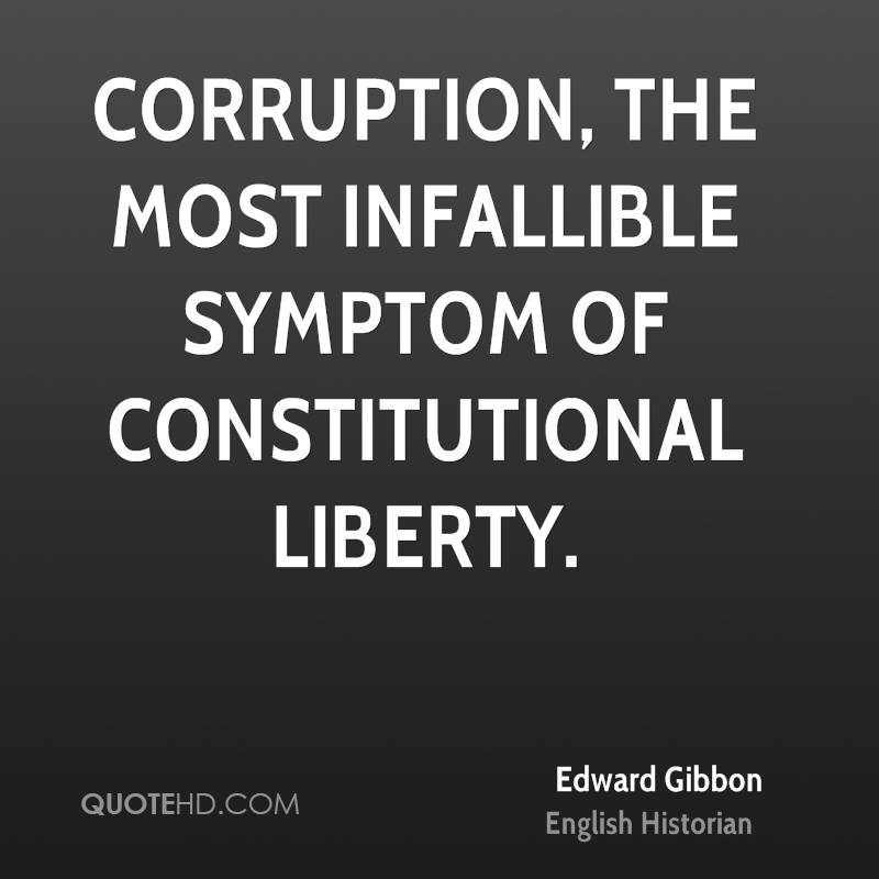 Corruption, the most infallible symptom of constitutional liberty.