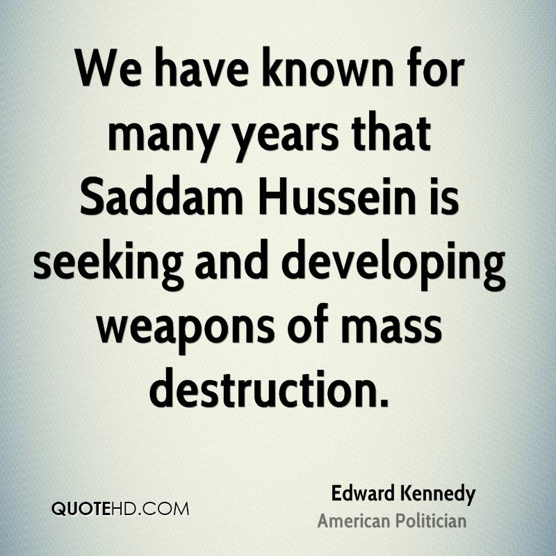 We have known for many years that Saddam Hussein is seeking and developing weapons of mass destruction.