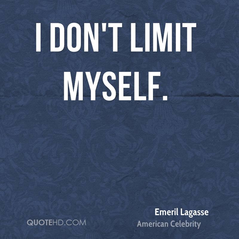 I don't limit myself.