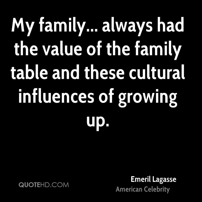 My family... always had the value of the family table and these cultural influences of growing up.