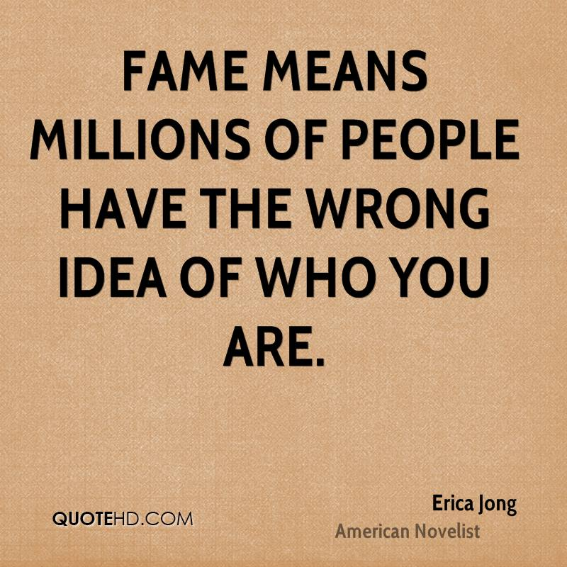 Fame means millions of people have the wrong idea of who you are.