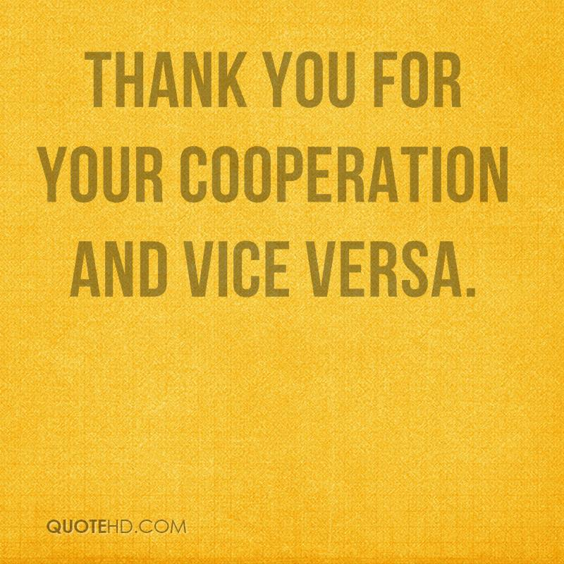 Thank you for your cooperation and vice versa.