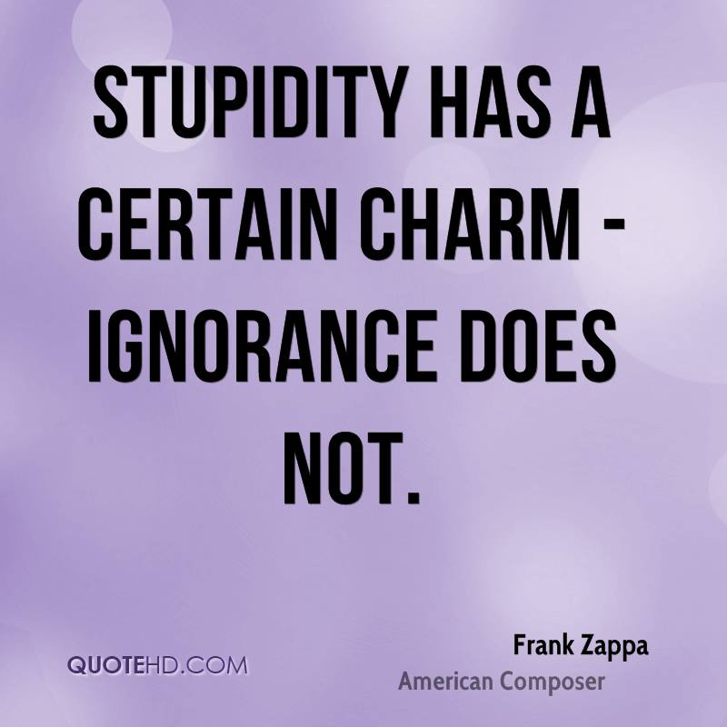[Image: frank-zappa-quote-stupidity-has-a-certai...es-not.jpg]