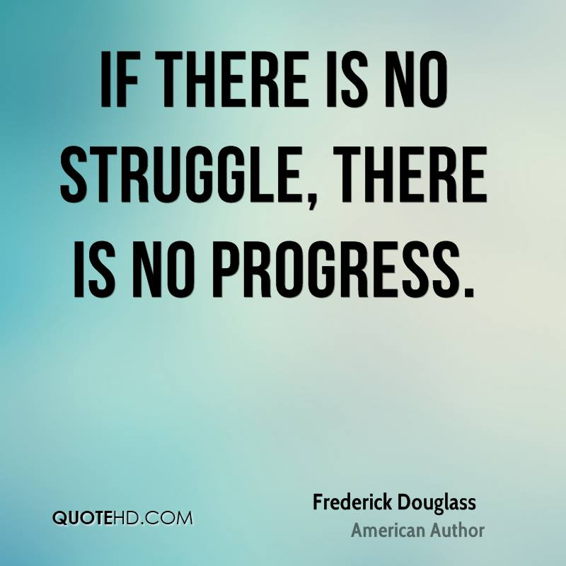 if there is no struggle there is no progress