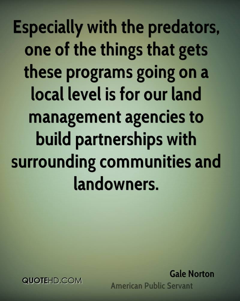Especially with the predators, one of the things that gets these programs going on a local level is for our land management agencies to build partnerships with surrounding communities and landowners.
