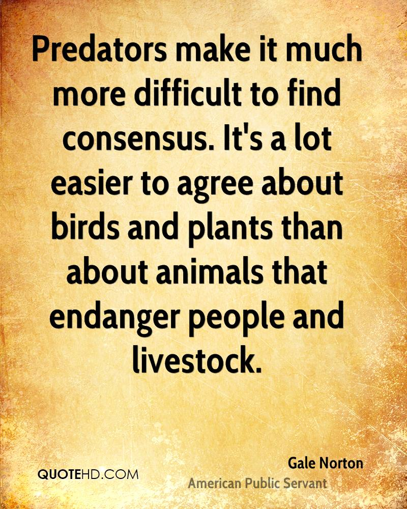 Predators make it much more difficult to find consensus. It's a lot easier to agree about birds and plants than about animals that endanger people and livestock.