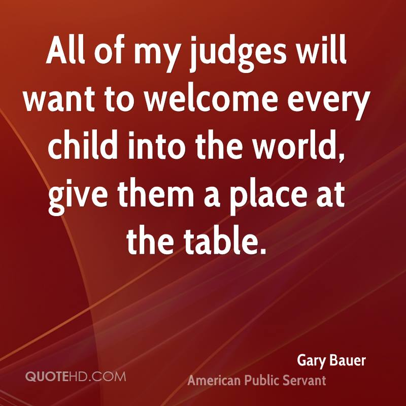 All of my judges will want to welcome every child into the world, give them a place at the table.