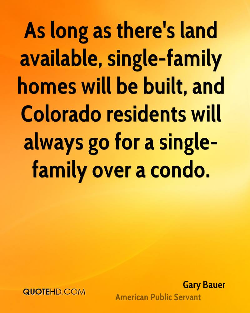 As long as there's land available, single-family homes will be built, and Colorado residents will always go for a single-family over a condo.