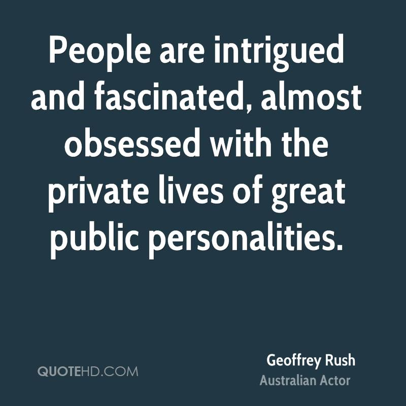 People are intrigued and fascinated, almost obsessed with the private lives of great public personalities.